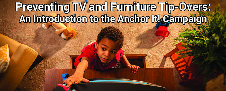 Preventing TV and Furniture Tip-Overs: An Introduction to the Anchor It! Campaign