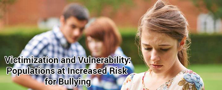 Victimization and Vulnerability: Populations at Increased Risk for Bullying